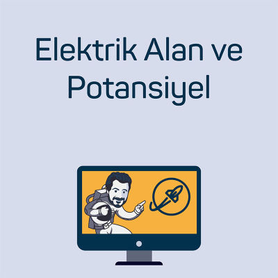 Elektrik Alan ve Potansiyel
