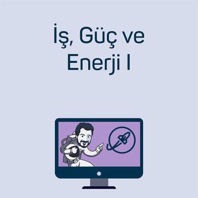İş, Güç ve Enerji I
