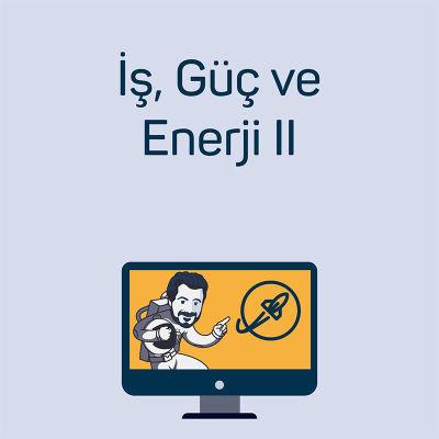 İş, Güç ve Enerji II